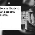 Merasakan Konser Musik di Rumah Sendiri Bersama Mataharimall.com