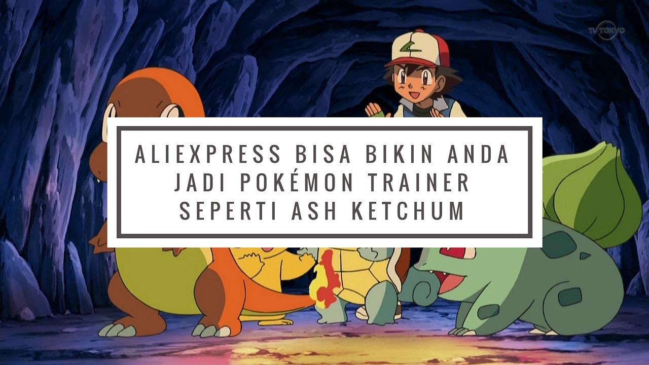 AliExpress Bisa Bikin Anda Jadi Pokémon Trainer Seperti Ash Ketchum
