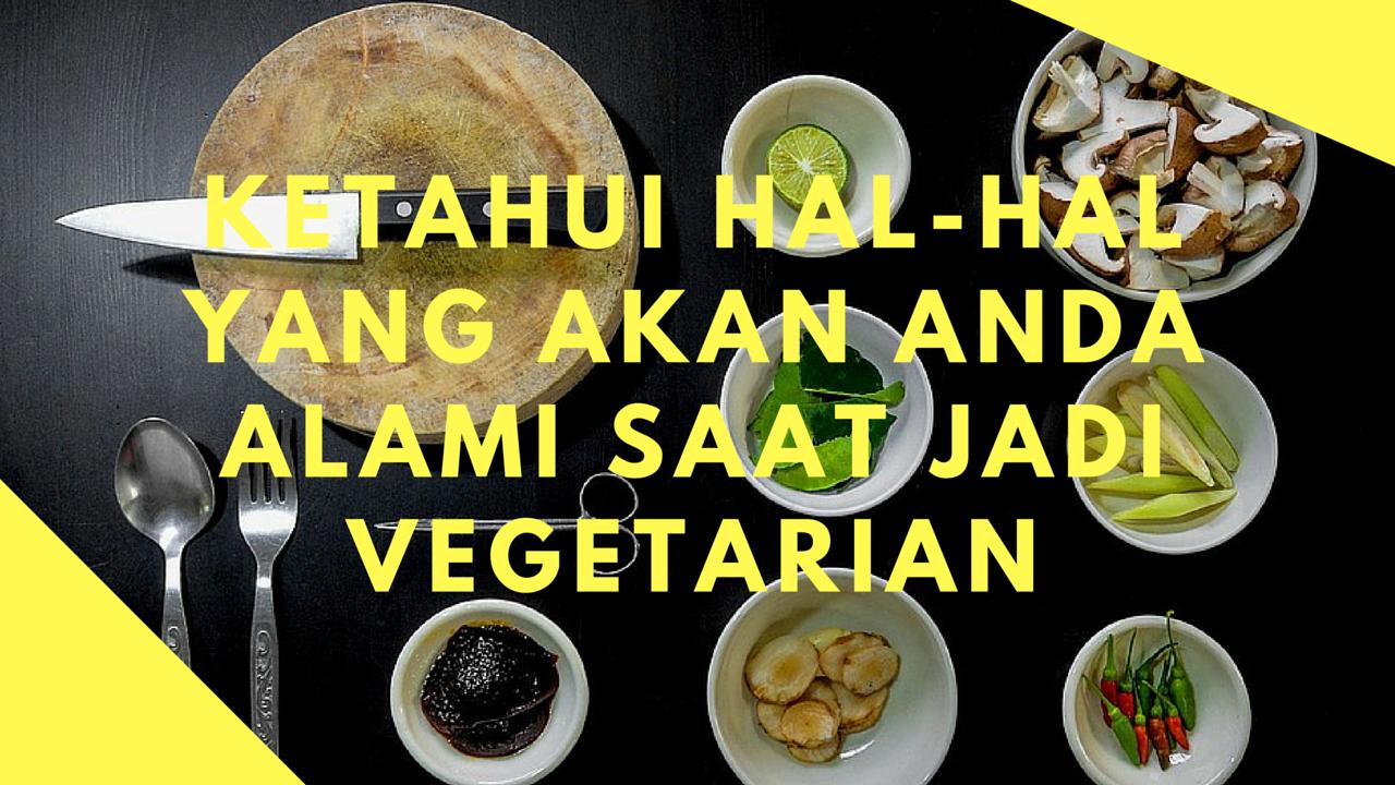 Ketahui Hal-hal Yang Akan Anda Alami Saat Jadi Vegetarian