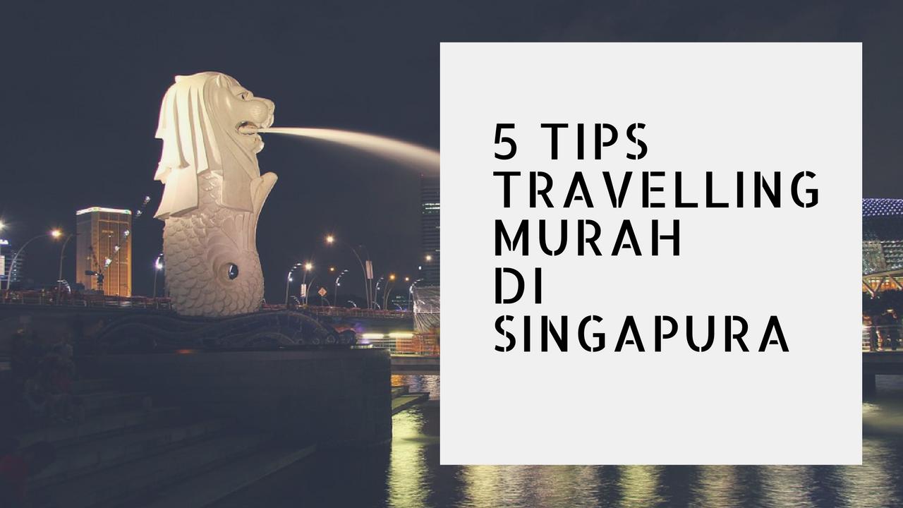 Kata Siapa Singapura Mahal, 5 Trik Ini Bisa Bikin Kamu Hemat di Singapura