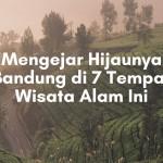 Mengejar Hijaunya Bandung di 7 Tempat Wisata Alam Ini