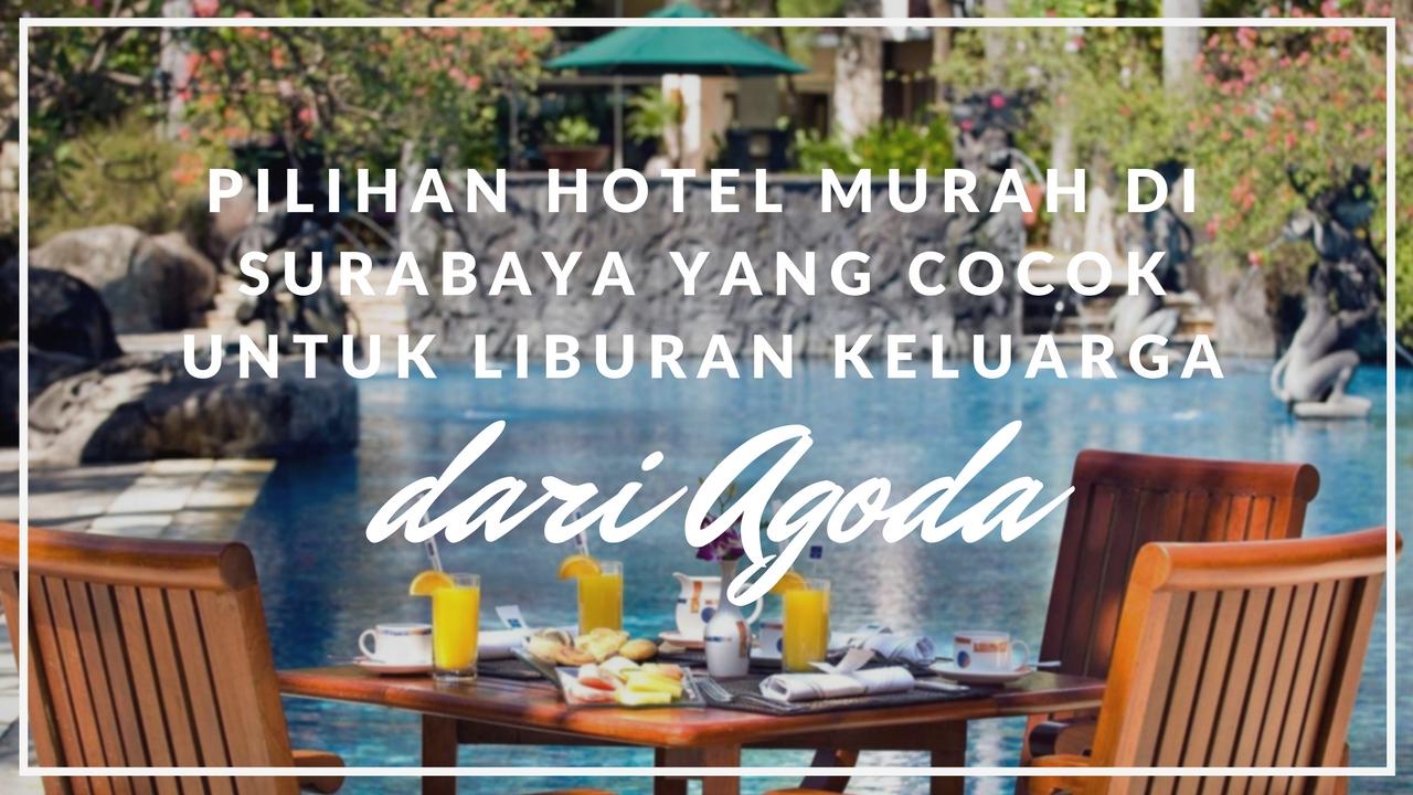 Pilihan Hotel Murah Di Surabaya Yang Cocok Untuk Liburan Keluarga Dari Agoda