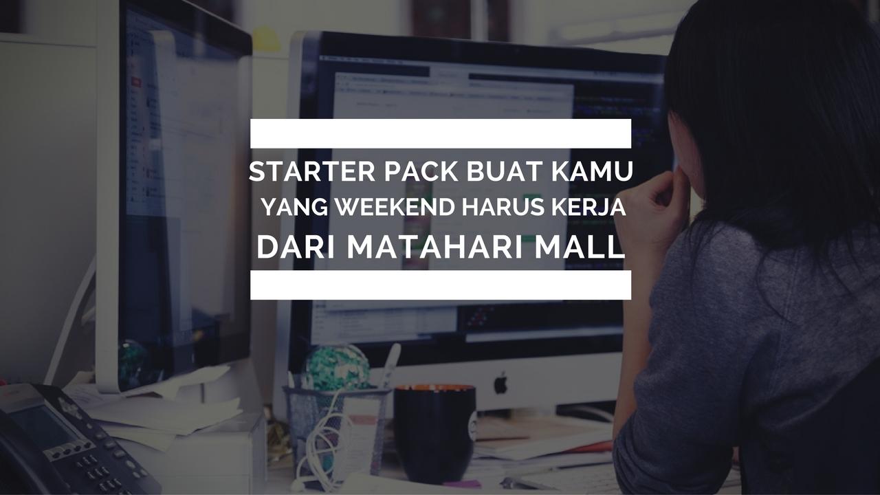 Starter Pack Buat Kamu yang Weekend Masih Harus Kerja dari Matahari Mall