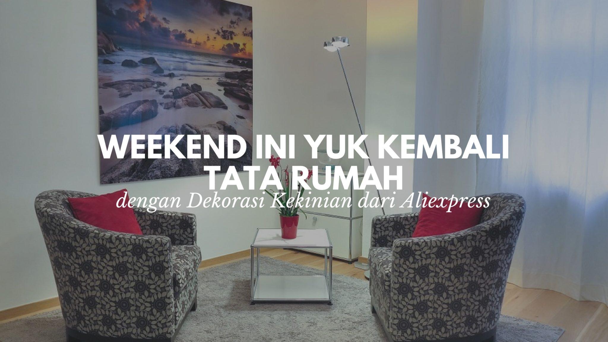 Weekend Ini Yuk Kembali Tata Rumah dengan Dekorasi Kekinian dari Aliexpress