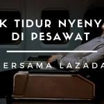 Tidur Nyenyak di Pesawat dengan 7 Item dari Lazada Ini