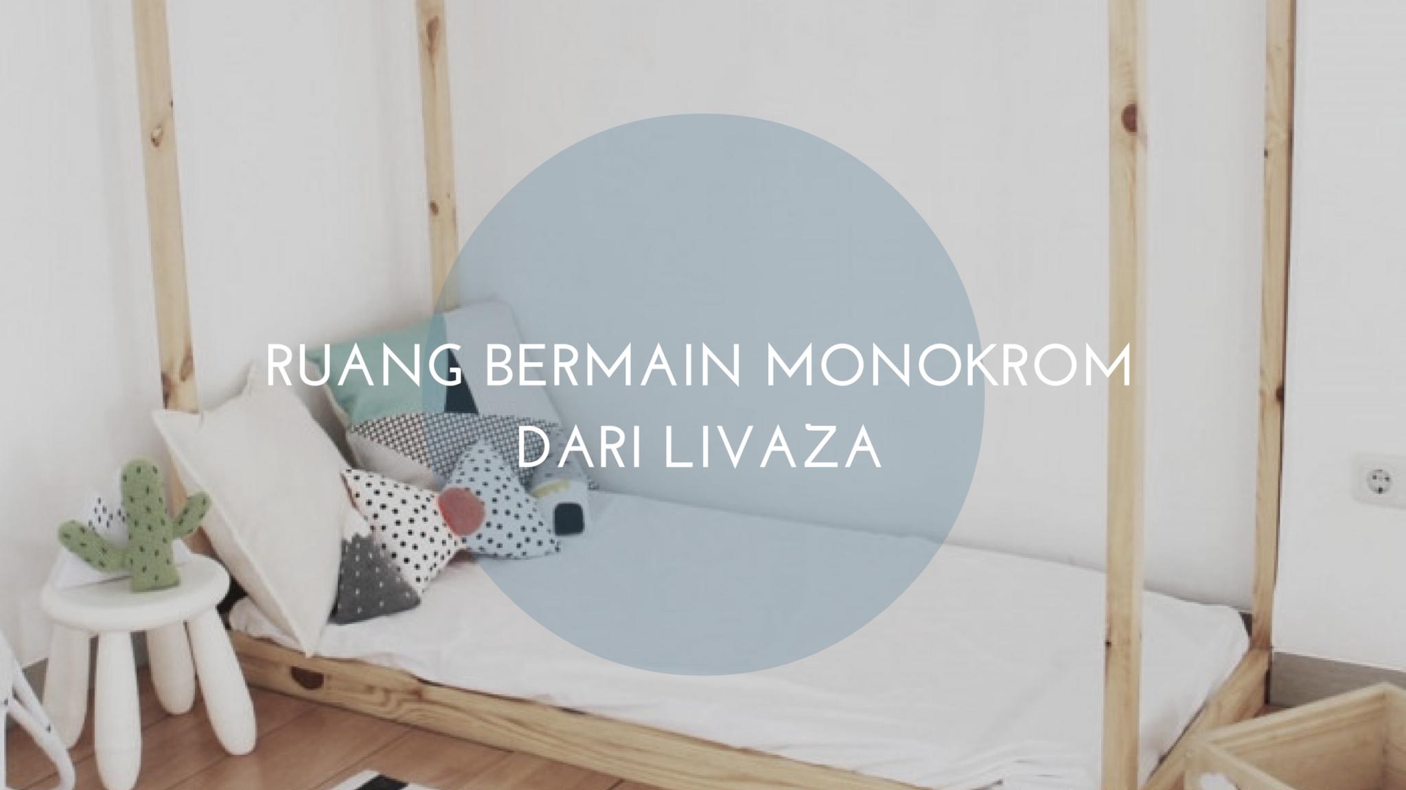 Ruang Bermain Anak Minimalis – Monokrom dari Livaza