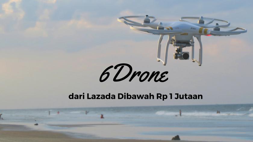 6 Drone dari Lazada Ini Harganya Kurang dari Rp 1 Juta
