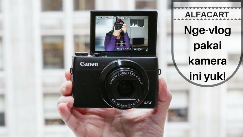 5 Kamera yang Bisa Bikin Kamu Seterkenal Vlogger YouTube