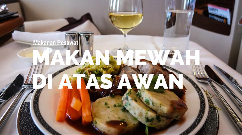Makan Mewah di Atas Awan dengan 7 Makanan Pesawat Ini