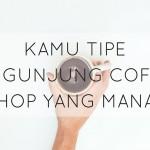 8 Tipe Pengunjung Coffee Shop yang Ada di Sekitarmu