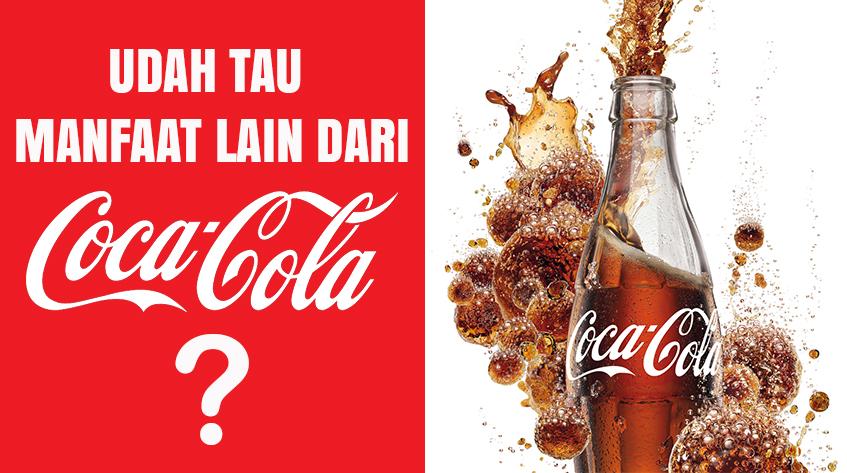 9 Manfaat Coca Cola yang Membuat Kamu Lupa Bahaya Minuman Bersoda