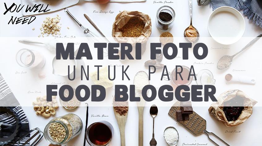 10 Materi Foto Makanan Wajib untuk Para Food Blogger