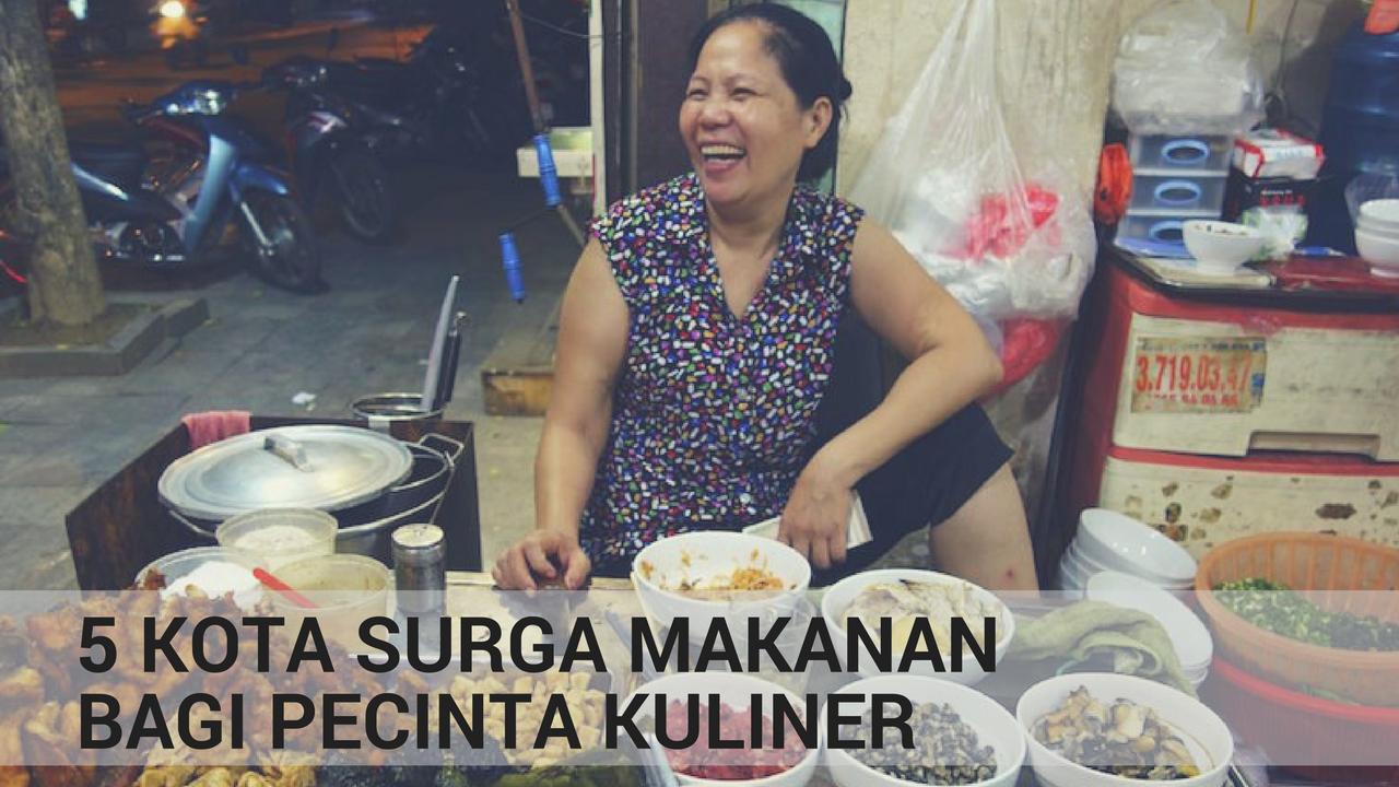 5 Surga Kuliner di Dunia yang Wajib Dikunjungi Pecinta Makanan