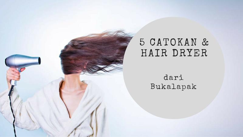 5 Hair Dryer dan Catokan Ramah Listrik dari Bukalapak