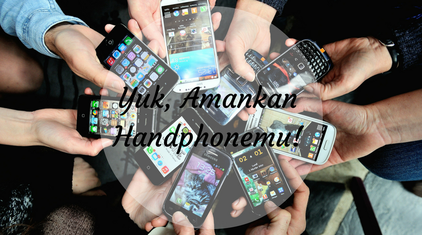 Yuk Amankan Handphone Dengan 5 Cara Ini!