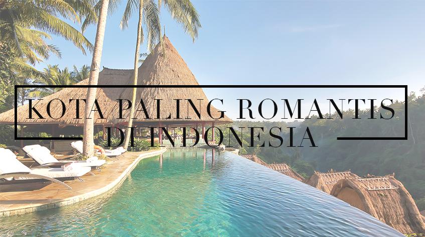 7 Kota Romantis di Indonesia yang Menyimpan Surga Dunia