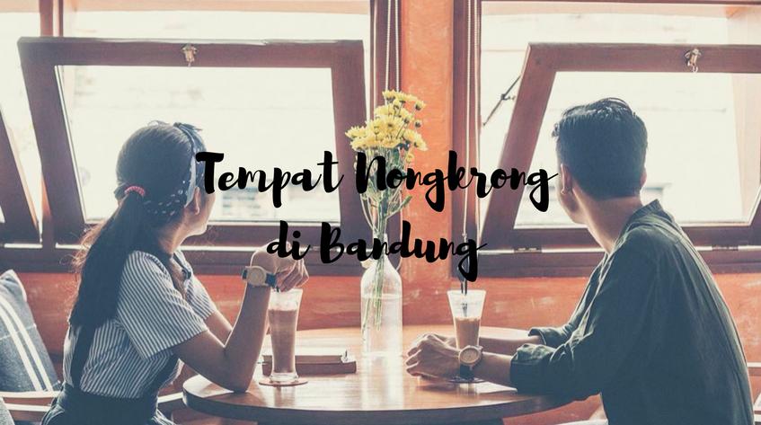 10 Tempat Nongkrong di Bandung yang Wajib Dikunjungi di Tahun 2018