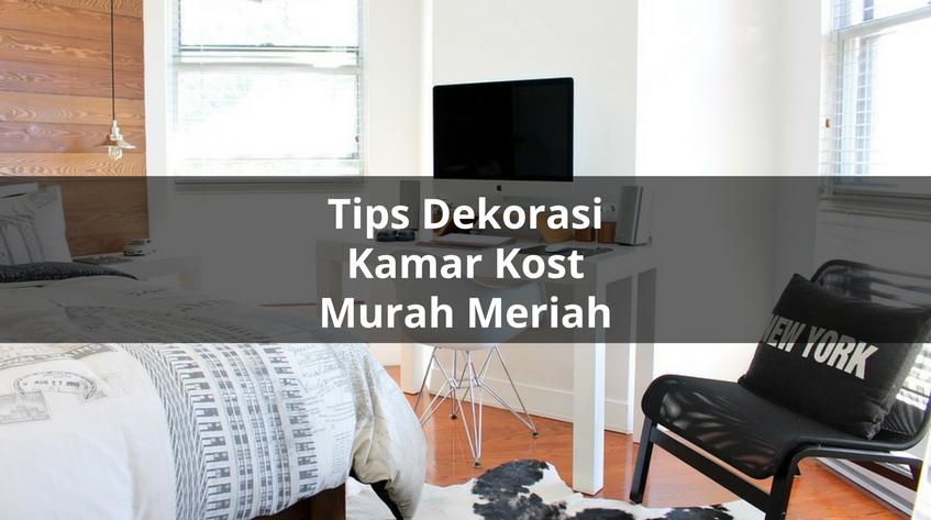 10 Tips Dekorasi Kamar Kost Murah Meriah