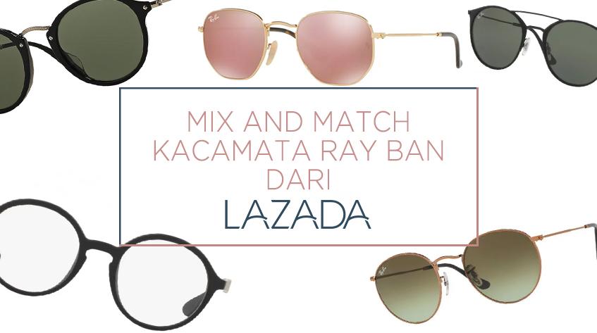 cara padu padan fashion dengan 5 kacamata terfavorit ray