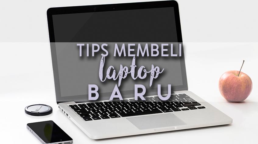 7 Tips Membeli Laptop Baru Agar Tidak Tertipu