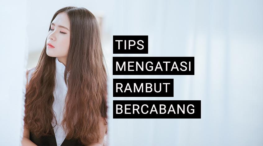 6 Cara Mengatasi Rambut Bercabang yang Menyebalkan