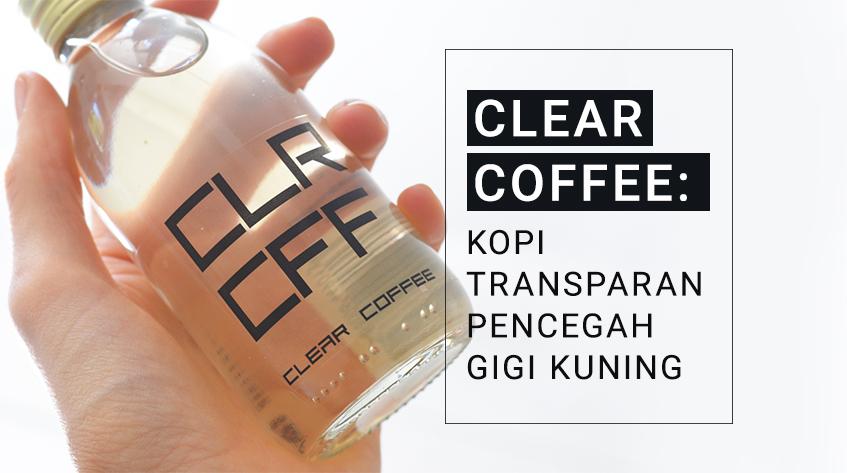 8 Fakta Tentang Clear Coffee, Kopi Transparan Pencegah Gigi Kuning