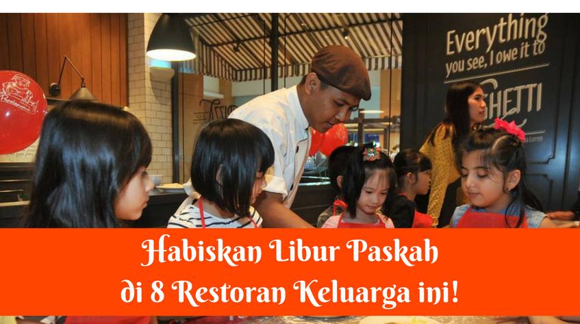 Libur Paskah di Jakarta? Yuk Habiskan Waktu di 8 Restoran Keluarga Ini
