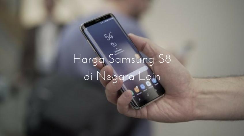Ini Harga Samsung Galaxy S8 di 5 Negara Lain