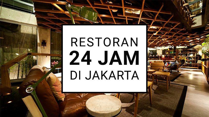 Ini Dia 18 Restoran 24 Jam Di Jakarta Buat Yang Hobi Nongkrong