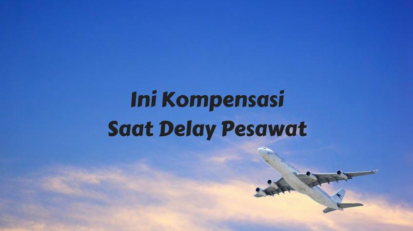 Ini 6 Hak yang Bisa Diperoleh Saat Pesawat Delay
