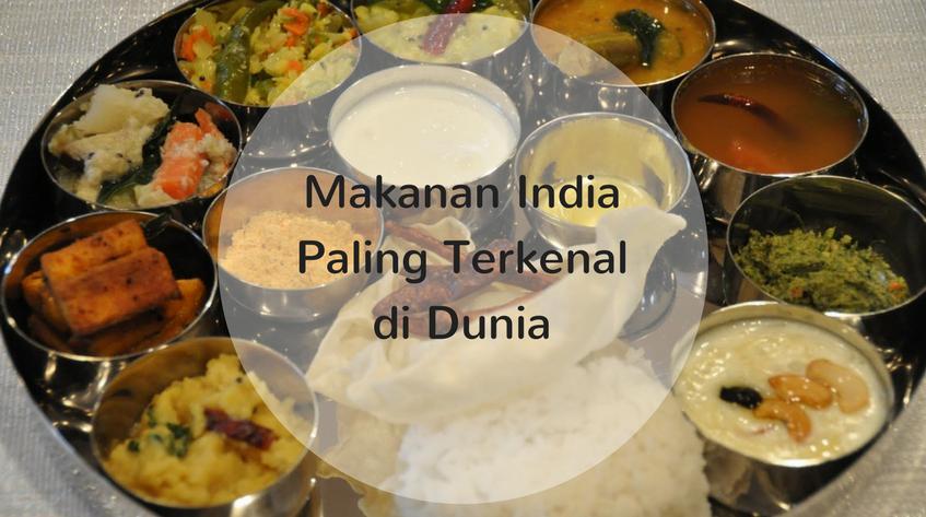 25 Makanan Khas India yang Terkenal di Dunia