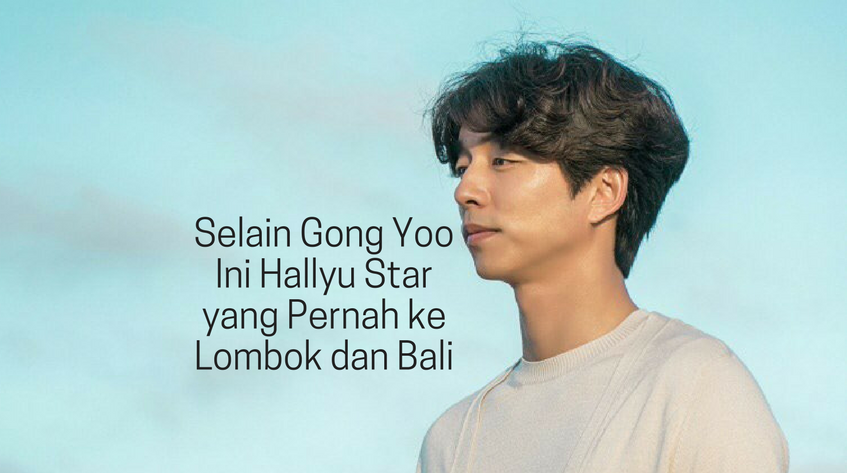 Selain Gong Yoo Ini Hallyu Star yang Pernah ke Lombok dan Bali (1)