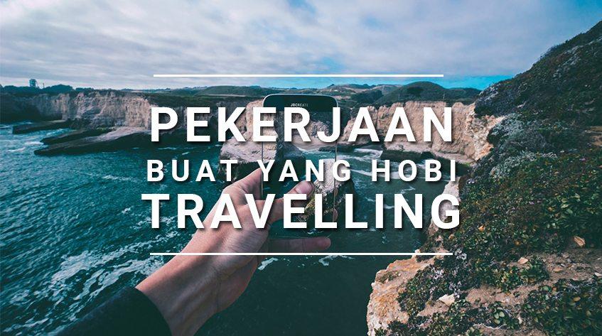 9 Pekerjaan yang Cocok Buat yang Hobi Travelling