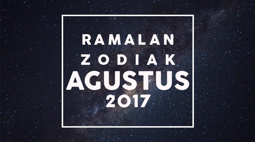 Ramalan Zodiak Terbaru Agustus 2017