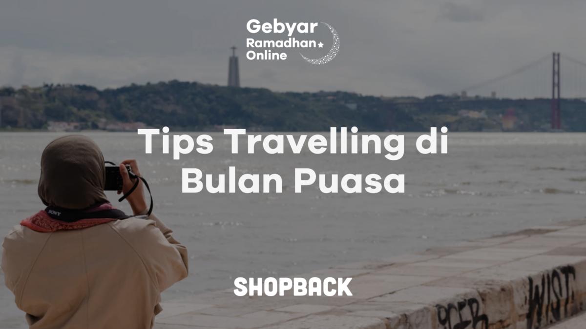13 Tips Travelling Seru dan Menyenangkan di Bulan Puasa. Mau Coba?