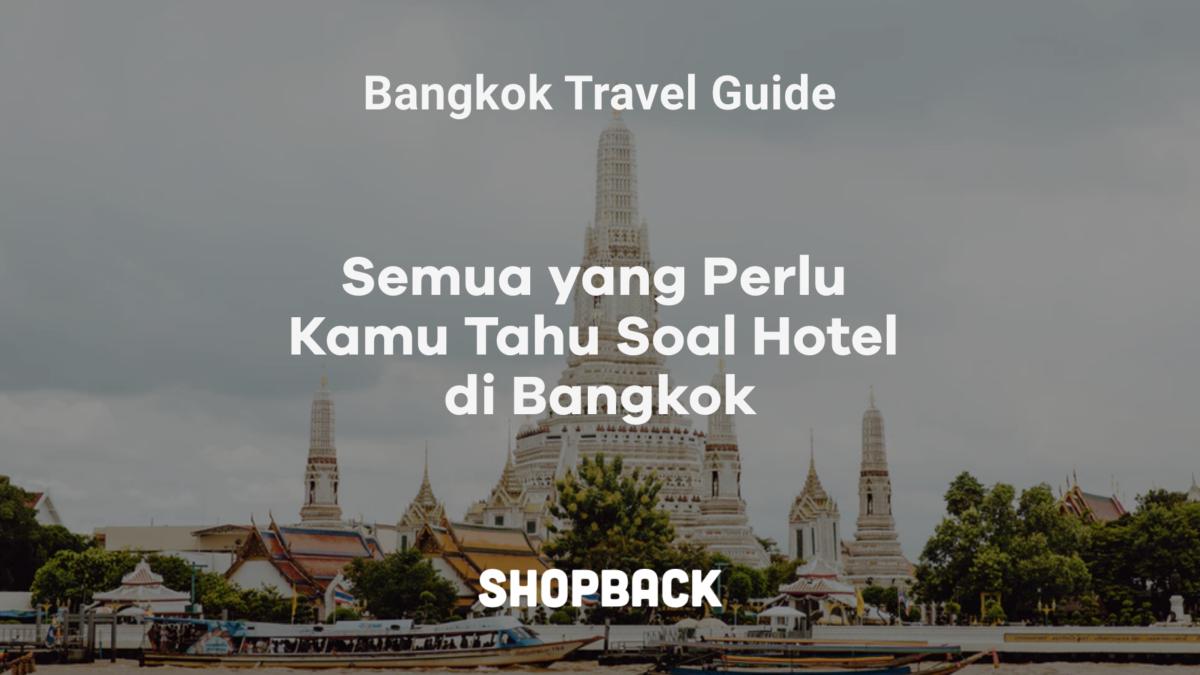 Hotel di Bangkok: Ini 6 Daerah dan 14 Rekomendasi Hotel Terbaik