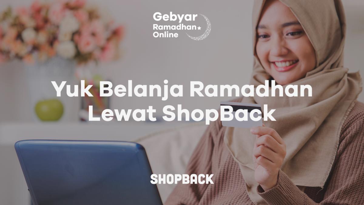 Masih Ragu Belanja Ramadhan di ShopBack? Ini 4 Alasan yang Bisa Membuatmu Untung