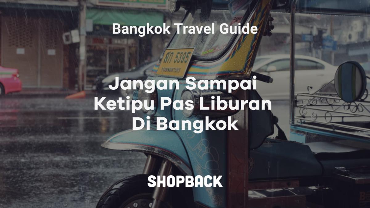 6 Tips Liburan di Bangkok Ini Akan Membuatmu Terhindar dari Penipuan