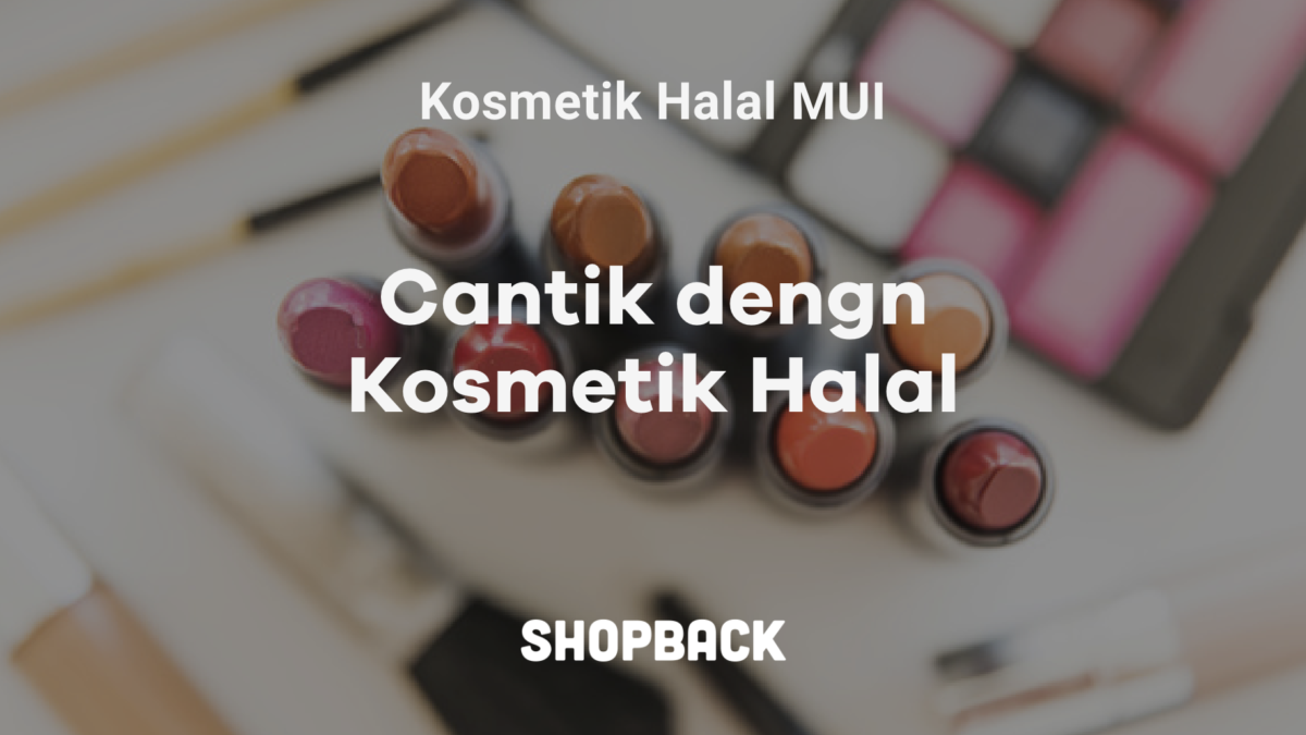 7 Rekomendasi Kosmetik Halal Dengan Harga Terjangkau