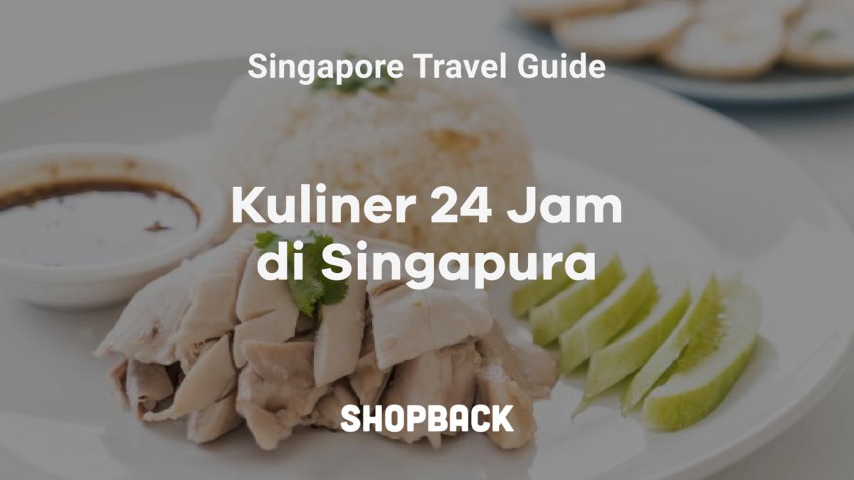 8 Tempat Makan 24 Jam di Singapura Buat Kamu Pecinta Kuliner