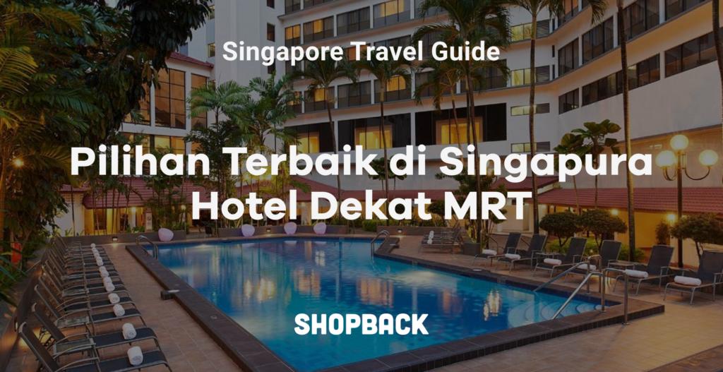 hotel di singapore dekat mrt