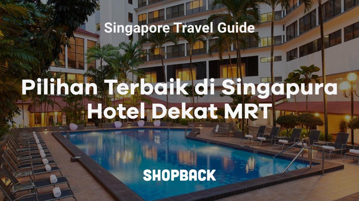 7 Hotel di Singapore Dekat MRT Dengan Harga Terbaik