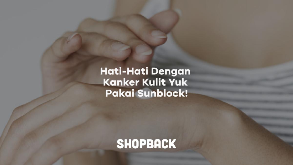 Cara Memilih Sunscreen atau Sunblock Sesuai Jenis Kulit Kamu