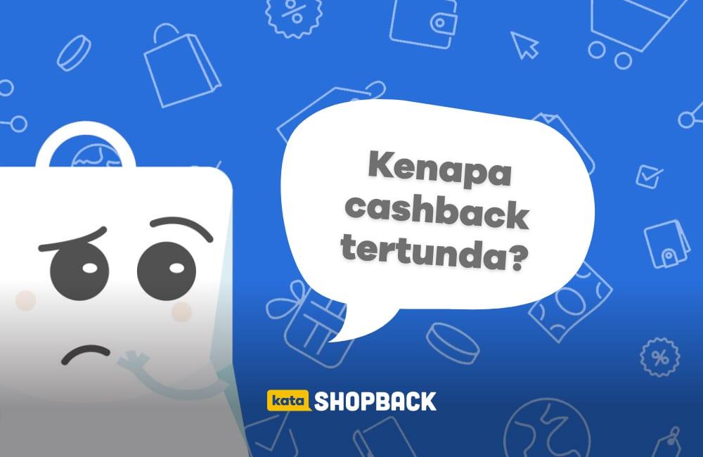 Kenapa cashback di ShopBack tertunda