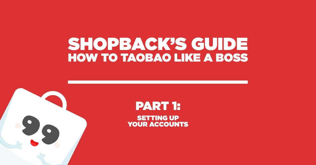 How To TaoBao Like A Boss With ShopBack Part 1: Setting Up Your Shopback, Taobao & Alipay Accounts