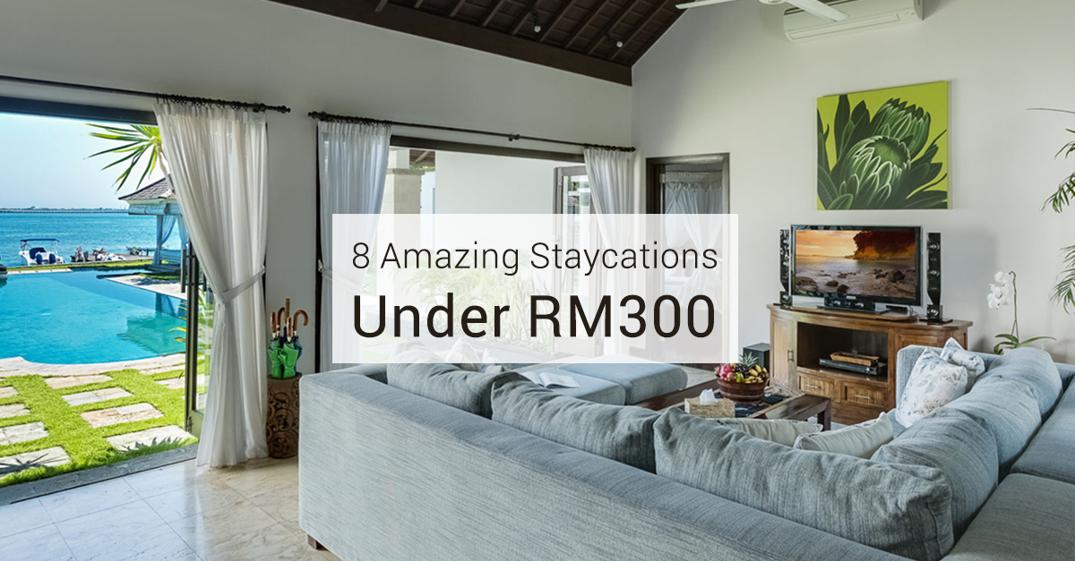 8 Amazing Staycations Under RM300 For a Relaxing Weekend Getaway