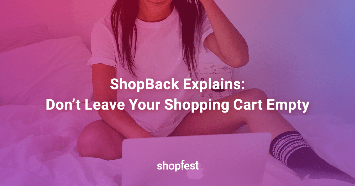 Shopback Explains: Don't Leave Your Shopping Cart Empty – Targeted Marketing to Your Advantage