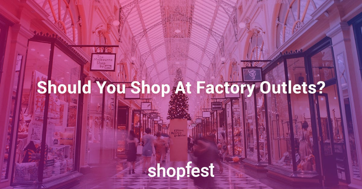 The Pros And Cons Of Shopping From Factory Outlets