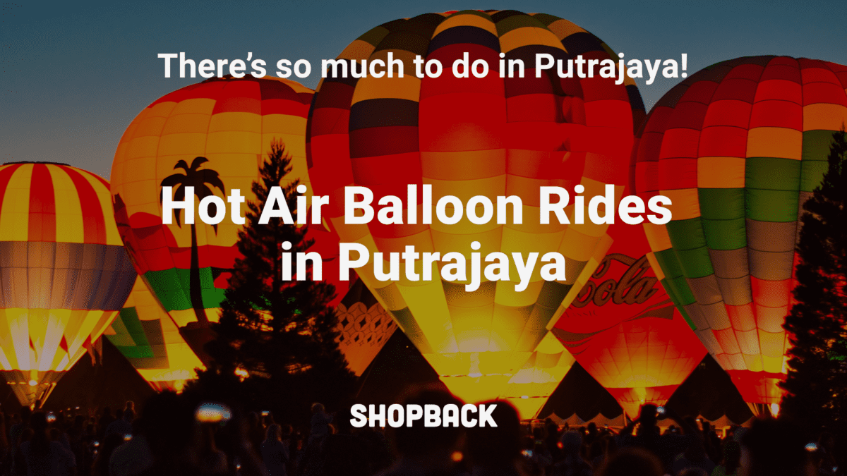 Hot Air Balloon Rides and 7 Other Things to Do in Putrajaya