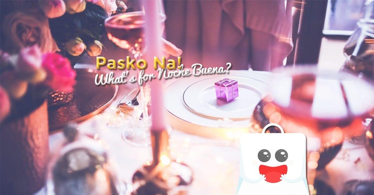 Pasko Na! What's for Noche Buena?
